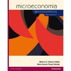 MICROECONOMíA EJERCICIOS PRÁCTICOS 2ED.  Autor: FLORES RAMOS  Editorial: PEARSON  Año: 2012