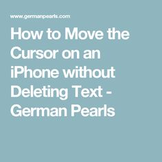 How to Move the Cursor on an iPhone without Deleting Text - German Pearls