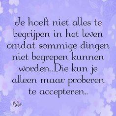 'Je hoeft niet alles te begrijpen in het leven ....... Die kun je alleen proberen te accepteren..'