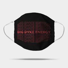Big Dyke Energy Proud Lgbt - Lgbt Pride Month Gifts - Mask | TeePublic Lgbt, Face Masks, Pride, Big, Gifts, Presents, Favors, Gift, Facials