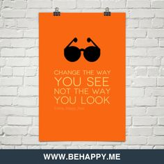 Change the way you see not the way you look by Funny_Happy_Real #182767