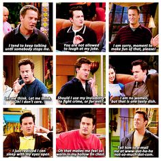 I'm pretty sure I'm going to be Chandler Bing in the future