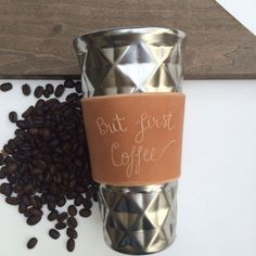 Hand-lettered leather coffee sleeve   But Coffee First   Custom orders always welcome!  www.ElizabethLyons.com Smile Design, Coffee Sleeve, But First Coffee, Custom Leather, Hand Lettering, Make It Yourself, Tableware, How To Make, Dinnerware