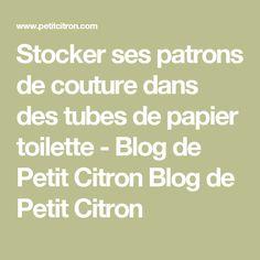 Stocker ses patrons de couture dans des tubes de papier toilette - Blog de Petit Citron Blog de Petit Citron