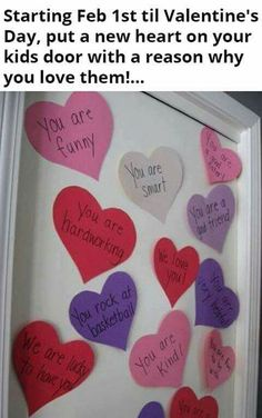 Starting Feb 1 til Valentines Day, put a new heart on your kids door with a reason why you love them.