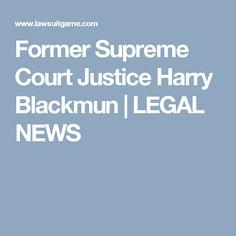 Former Supreme Court Justice Harry Blackmun   LEGAL NEWS