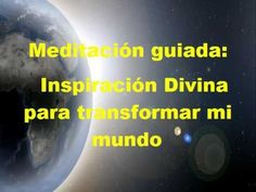 Meditación guiada Inspiración Divina para transformar mi mundo. Spa, Auras, Yoga Videos, Mantra, Reiki, Pilates, Chakra, Mental Health, Meditation