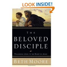 The Beloved Disciple: Following John to the Heart of Jesus: Beth Moore: 9780805427530: Amazon.com: Books