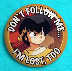 "Don't Follow Me, I'm Lost, Too - 1.25"" pinback button - Ranma 1/2 by Buttonaked on Etsy"