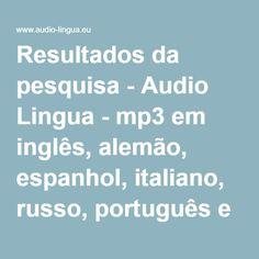Resultados da pesquisa - Audio Lingua - mp3 em inglês, alemão, espanhol, italiano, russo, português e francês