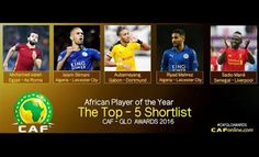 CAF Have Released The Top five Contender For The African Footballer Of The Years     The 30 man African footballer of the year list that was released in October and has been cut down to a 5 man list by CAF. The top five was decided by votes from the members of the CAF Media Committee CAF Technical and Development Committee and half of the 20-member Panel of Experts (10 persons).  For the African Player of the Year they are;  1. Pierre-Emerick Aubameyang (Gabon & Borrusia Dortmund)  2. Riyad…