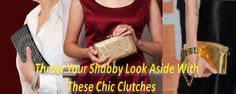 Throw Your Shabby #Look Aside With These #Chic #Clutches
