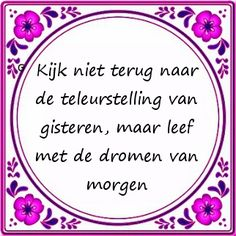Dutch life mottos (positive life sayings) - Dutch life mottos (positive life sayings) - Believe Quotes, Life Quotes Love, Happy Quotes, Quotes To Live By, Life Sayings, Positive Mindset, Positive Life, Positive Quotes, Outing Quotes