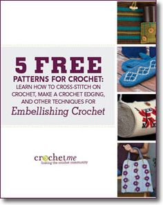 5 Free Patterns for Crochet Embellishments: Learn How to Cross-Stitch on Crochet, Make a Crochet Edging, and Other Techniques for Embellishing Crochet