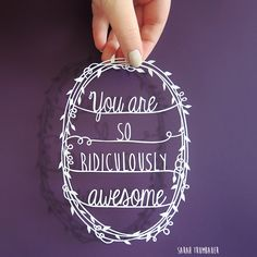 You are so ridiculously awesome!  Original handcut paper art by Sarah Trumbauer  available on Etsy! www.sarahtrumbauer.etsy.com