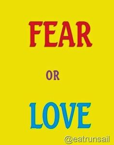 Fear or Love… Where Are You Coming From? by eat run sail