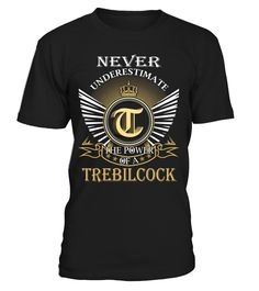 Never Underestimate the Power of a TREBILCOCK