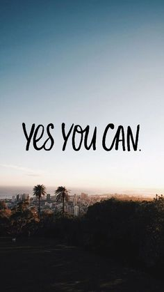 "Pintrest: Sophia Himm  ""Yes you can"""