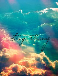 stay strong, be brave