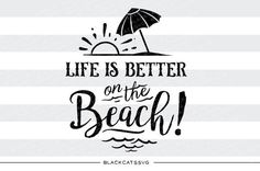 Life is better on the beach -