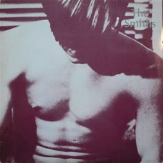 The Smiths, The Smiths, 1984. (Their first album, cover using still from Andy Warhol's film Flesh (1968) featuring Joe Dallesandro).