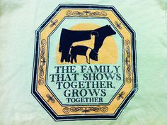 """""""The Family That Shows Together Grows Together"""" Shirt from Ag Aware Apparel. Available in sizes Small, Medium, Large, XL, XXL, and 3XL. Get it here: http://www.stockshowsweethearts.com/family-that-shows-together-shirt/"""
