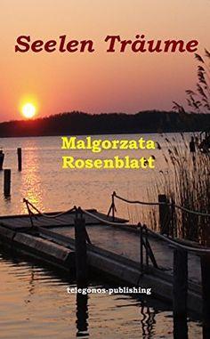 Seelen Träume von Malgorzata Rosenblatt, http://www.amazon.de/dp/B00WWRPHQG/ref=cm_sw_r_pi_dp_udA6vb0HEVSRW