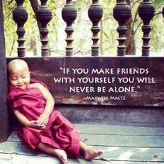 If you make friends with yourself, you will never be alone ...