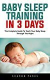 Free Kindle Book -   Baby Sleep Training In 3 Days: The Complete Guide To Teach Your Baby Sleep Through The Night Check more at http://www.free-kindle-books-4u.com/parenting-relationshipsfree-baby-sleep-training-in-3-days-the-complete-guide-to-teach-your-baby-sleep-through-the-night/