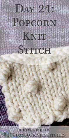 Day 24 : Popcorn Knit Stitch : – Brome Fields – Awesome Knitting Ideas and Newest Knitting Models Knitting Stiches, Knitting Blogs, Knitting Charts, Easy Knitting, Knitting For Beginners, Knitting Projects, Knit Stitches, Stitch Patterns, Knitting Patterns