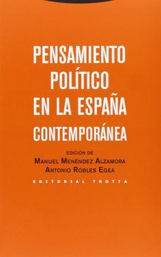Pensamiento político en la España contemporánea / edición Manuel Menéndez Alzamora y Antonio Robles Egea