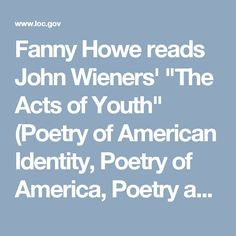 """Fanny Howe reads John Wieners' """"The Acts of Youth"""" (Poetry of American Identity, Poetry of America, Poetry and Literature, Library of Congress)"""