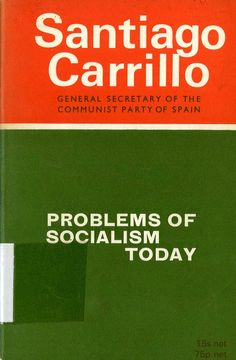 Carrillo, Santiago (1915-2012) Problems of socialism today / by Santiago Carrillo ; [introduction by Nan Green ; translated by Nan Green and A. M. Elliott]. -- London : Lawrence & Wishart, 1970. 199 p. ; 19 cm. Contiene: A new look at present-day problems (Nuevos enfoques a problemas de hoy) ; The struggle for socialism today (La lucha por el socialismo, hoy) ; More problems of socialism today. ISBN 1-85315-222-5