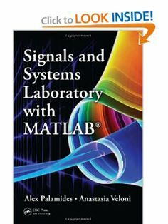 Signals and Systems Laboratory with MATLAB by Alex Palamides. $76.78. Edition - 1. 567 pages. Author: Alex Palamides. Publication: August 13, 2010. Publisher: CRC Press; 1 edition (August 13, 2010)