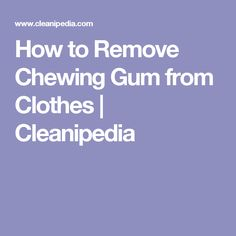 Pinterest the world s catalog of ideas - Remove chewing gum clothes fabric ...