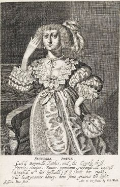 """""""The Seven Deadly Sins: Pride"""" by George Glover (1630) - """"Curl'd trammells, Feather, and the Courtly dress, Pearle, chaine, Fanne, pendants, ribbands, all express Weigh'd with her husband if the skale be right, His heart prooves heavy, hers Some graines too light."""""""
