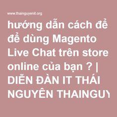 hướng dẫn cách để để dùng Magento Live Chat trên store online của bạn ? | DIỄN ĐÀN IT THÁI NGUYÊN THAINGUYENIT.ORG