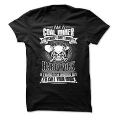 Make this awesome Miner shirt Coal Miner as a great gift Shirts T-Shirts for Miners