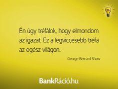 Én úgy tréfálok, hogy elmondom az igazat. Ez a legviccesebb tréfa az egész világon. - George Bernard Shaw, www.bankracio.hu idézet