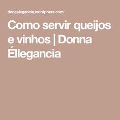 Como servir queijos e vinhos | Donna Éllegancia