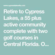 Retire to Cypress Lakes, a 55 plus active community complete with two golf courses in Central Florida. Our affordable retirement community includes resort living centered around our Golf and Clubhouse lifestyle. Come visit one of Florida's best active ad