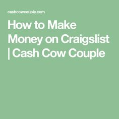 How to Make Money on Craigslist | Cash Cow Couple