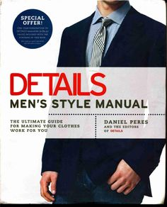 Details - Men's Style Manual  Overview At last-a sophisticated wardrobe guide for men from a respected authority, Details magazine, offering head-to-toe advice for choosing the right look, the right fit, and the right style for every situation, from boardroom pitches to casual Saturday nights. Each month, Details magazine keeps hundreds of thousands of men up-to-date on the most current trends and tips for looking sharp. Now the editors of these award-winning pages give every man the ...