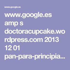 www.google.es amp s doctoracupcake.wordpress.com 2013 12 01 pan-para-principiantes-receta-de-iban-yarza amp