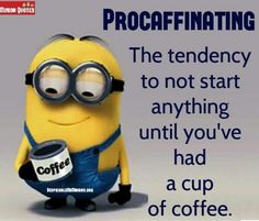 Procaffinated need coffee to startTo those who love caffeine and coffee