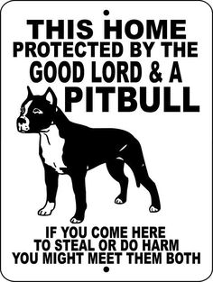 Pitbulls protect there family and home ♡ we have this nailed to a tree right by our fence.