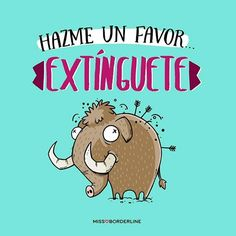 #50 Hazme un favor...extínguete. Funny Spanish Memes, Spanish Quotes, Funny Memes, Hilarious, Funny Note, Mr Wonderful, Funny Phrases, Good Jokes, More Than Words