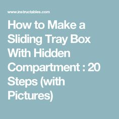 How to Make a Sliding Tray Box With Hidden Compartment : 20 Steps (with Pictures)