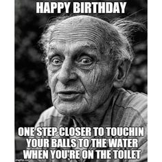Happy Birthday Mize… You Are As Old As Fuck Brother! Have A Happy Birthday Old Man! Happy Birthday Old Man! You Are One Step Closer To Touching Your Balls To The Water When You Are On The Toilet… Make your own birthday meme! Funny Birthday Message, Friend Birthday Quotes, Birthday Wishes Funny, Birthday Messages, Birthday Greetings, Humor Birthday, Funny Birthday Quotes, Birthday Memes For Men, Happy Birthday Funny Humorous