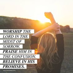 Turn your worry into worship and God will turn your trial into a testimony. When you choose to worship God in the valley, storm, and desert you are showing Him that you have faith in Him to take care of you and turn your circumstance around for His glory. Never stop praising Him.